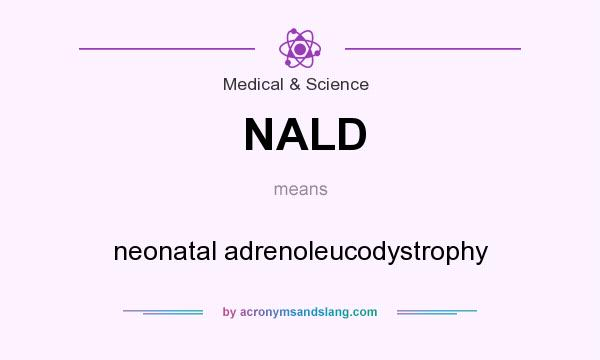 What does NALD mean? It stands for neonatal adrenoleucodystrophy