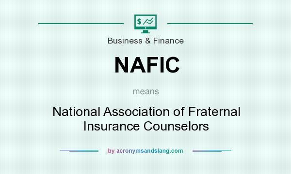 What does NAFIC mean? It stands for National Association of Fraternal Insurance Counselors