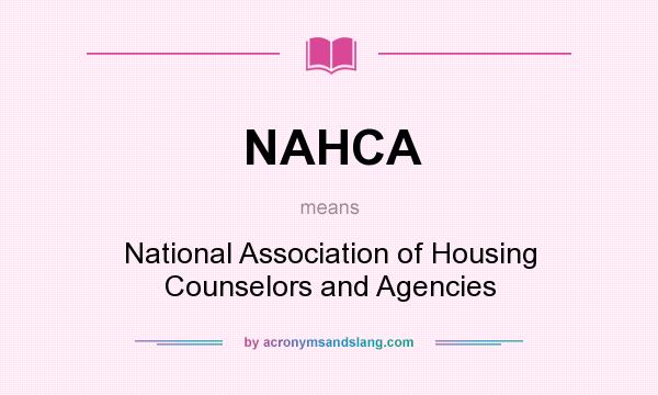 What does NAHCA mean? It stands for National Association of Housing Counselors and Agencies