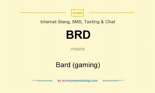What does BRD mean? It stands for Bard (gaming)