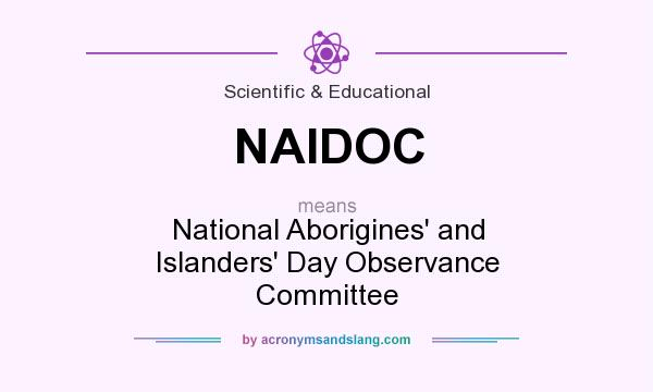 What does NAIDOC mean? It stands for National Aborigines` and Islanders` Day Observance Committee