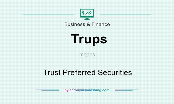 What does Trups mean? It stands for Trust Preferred Securities