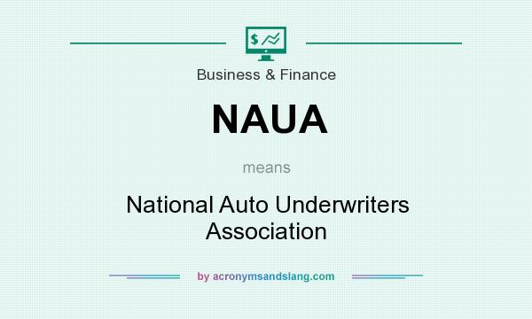 What does NAUA mean? It stands for National Auto Underwriters Association