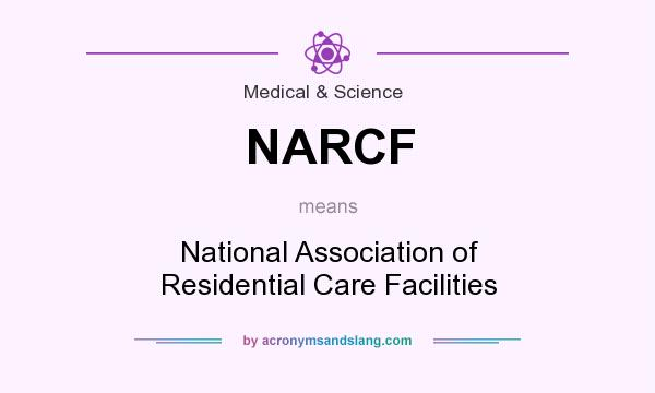 What does NARCF mean? It stands for National Association of Residential Care Facilities