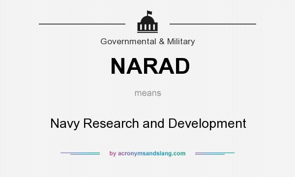 What does NARAD mean? It stands for Navy Research and Development