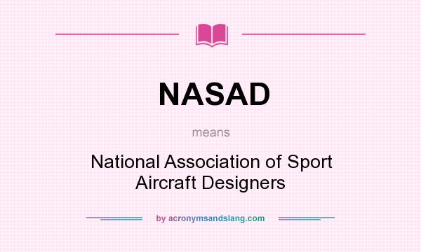 What does NASAD mean? It stands for National Association of Sport Aircraft Designers