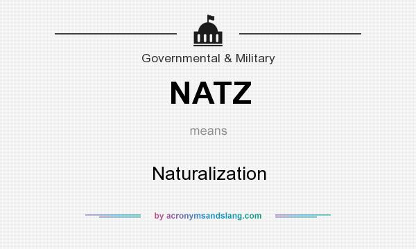 What does NATZ mean? It stands for Naturalization