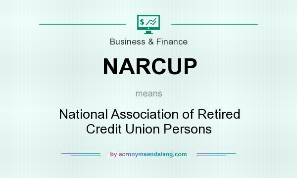 What does NARCUP mean? It stands for National Association of Retired Credit Union Persons