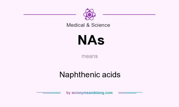 What does NAs mean? It stands for Naphthenic acids