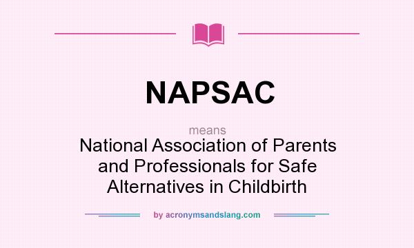 What does NAPSAC mean? It stands for National Association of Parents and Professionals for Safe Alternatives in Childbirth