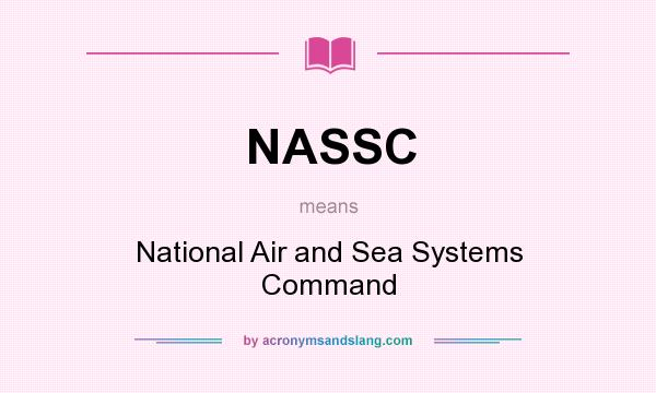 What does NASSC mean? It stands for National Air and Sea Systems Command