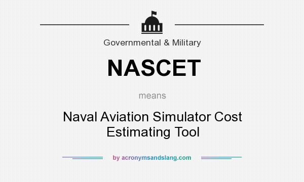 What does NASCET mean? It stands for Naval Aviation Simulator Cost Estimating Tool