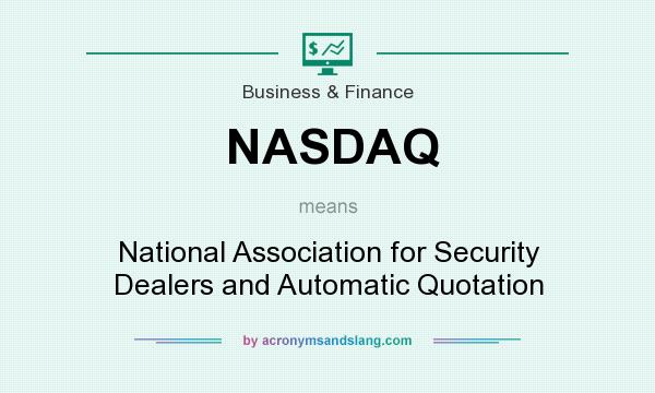 What does NASDAQ mean? It stands for National Association for Security Dealers and Automatic Quotation