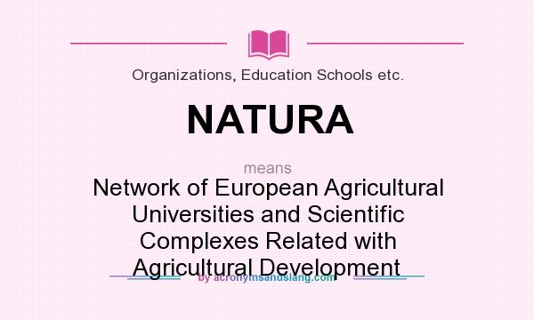 What does NATURA mean? It stands for Network of European Agricultural Universities and Scientific Complexes Related with Agricultural Development