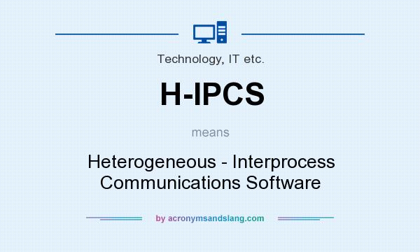 What does H-IPCS mean? It stands for Heterogeneous - Interprocess Communications Software