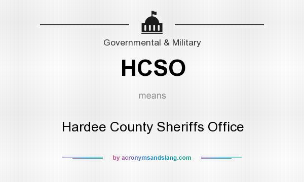 What does HCSO mean? It stands for Hardee County Sheriffs Office