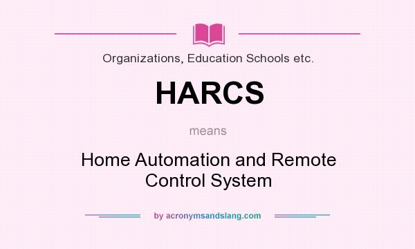 What does HARCS mean? It stands for Home Automation and Remote Control System