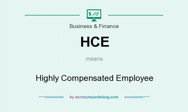 What does HCE mean? It stands for Highly Compensated Employee