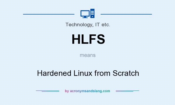 What does HLFS mean? It stands for Hardened Linux from Scratch