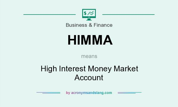 What does HIMMA mean? It stands for High Interest Money Market Account