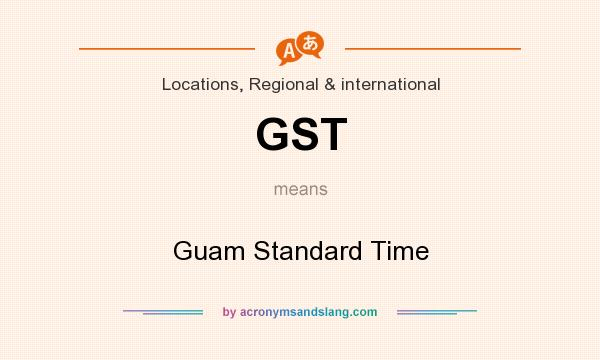 What does GST mean? It stands for Guam Standard Time