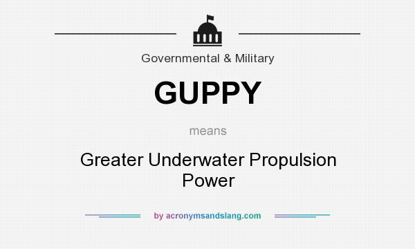 Guppy Greater Underwater Propulsion Power By Acronymsandslang Com