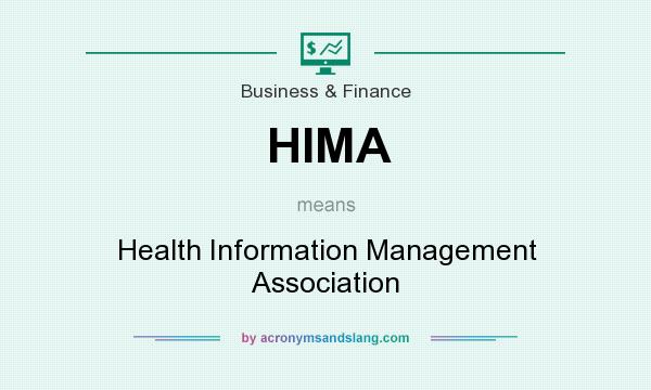What does HIMA mean? It stands for Health Information Management Association