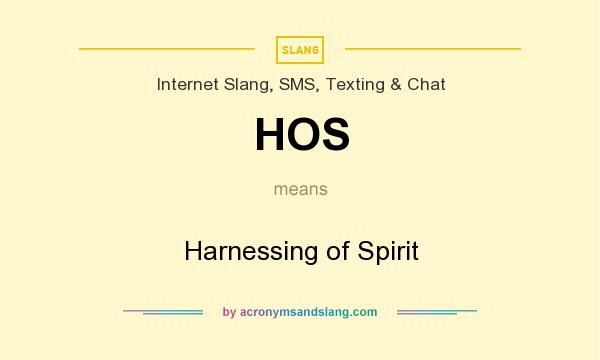 What does HOS mean? It stands for Harnessing of Spirit