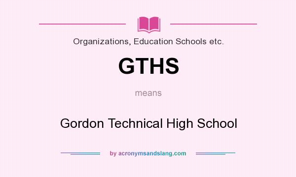 What does GTHS mean? It stands for Gordon Technical High School