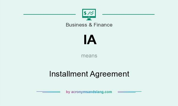 What does IA mean? It stands for Installment Agreement