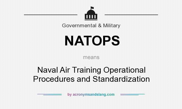 What does NATOPS mean? It stands for Naval Air Training Operational Procedures and Standardization