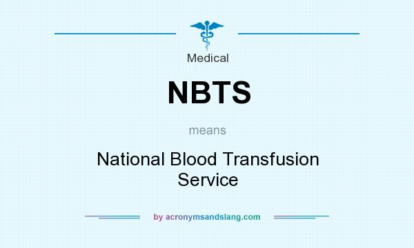 What does NBTS mean? It stands for National Blood Transfusion Service