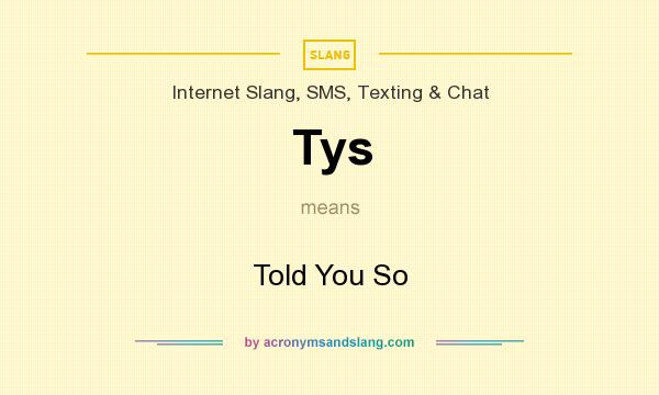 What does Tys mean? It stands for Told You So