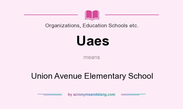What does Uaes mean? It stands for Union Avenue Elementary School