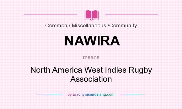 What does NAWIRA mean? It stands for North America West Indies Rugby Association