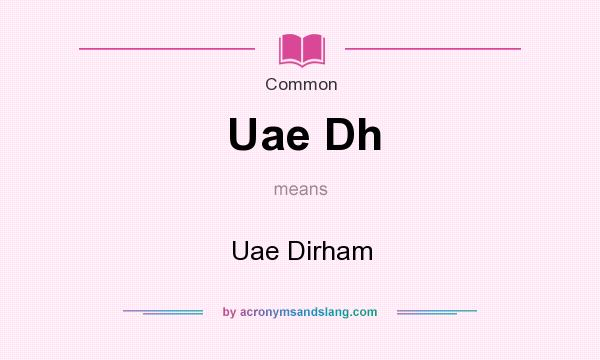 What does Uae Dh mean? It stands for Uae Dirham