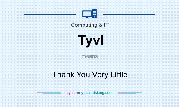 What does Tyvl mean? It stands for Thank You Very Little