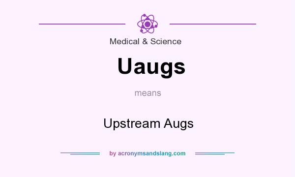 What does Uaugs mean? It stands for Upstream Augs