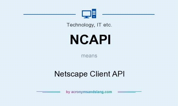 What does NCAPI mean? It stands for Netscape Client API