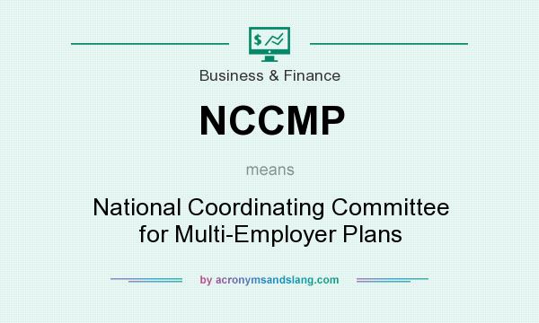 What does NCCMP mean? It stands for National Coordinating Committee for Multi-Employer Plans