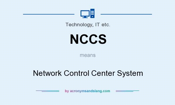 What does NCCS mean? It stands for Network Control Center System