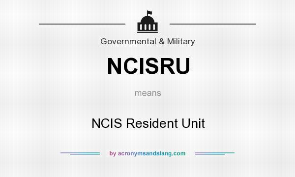What does NCISRU mean? It stands for NCIS Resident Unit