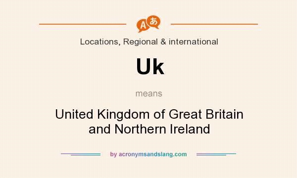 What does Uk mean? It stands for United Kingdom of Great Britain and Northern Ireland