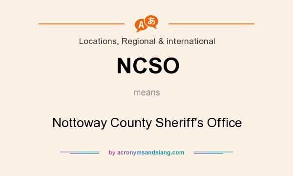 What does NCSO mean? It stands for Nottoway County Sheriff`s Office