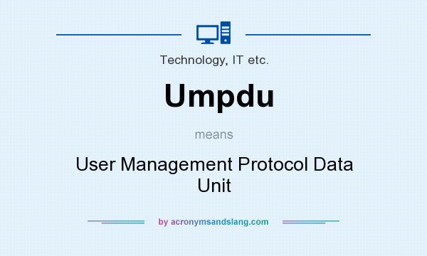 What does Umpdu mean? It stands for User Management Protocol Data Unit