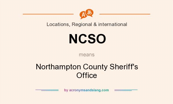 What does NCSO mean? It stands for Northampton County Sheriff`s Office