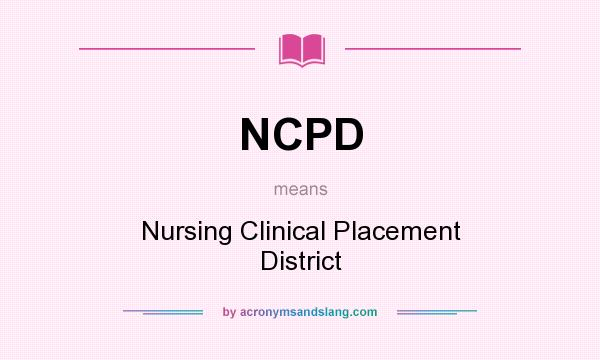 What does NCPD mean? It stands for Nursing Clinical Placement District