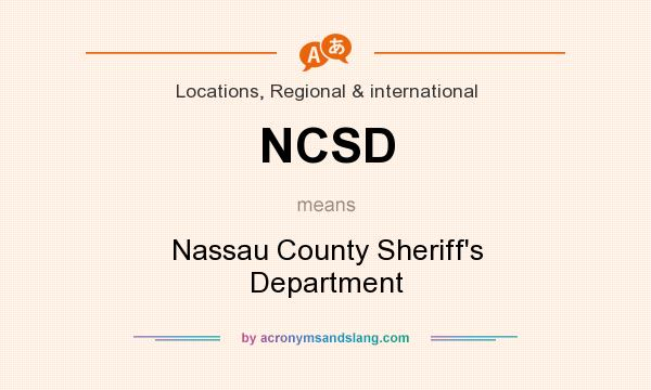 What does NCSD mean? It stands for Nassau County Sheriff`s Department
