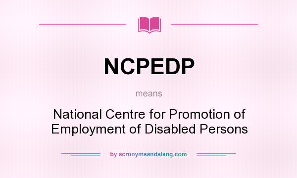 What does NCPEDP mean? It stands for National Centre for Promotion of Employment of Disabled Persons