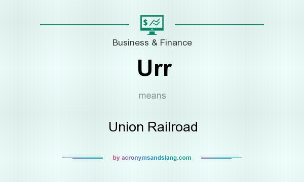 What does Urr mean? It stands for Union Railroad